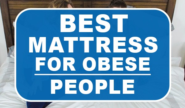 Best Mattresses For Obese People