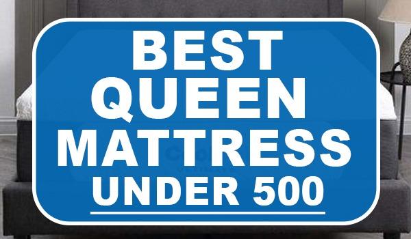 Best Queen Mattress Under 500